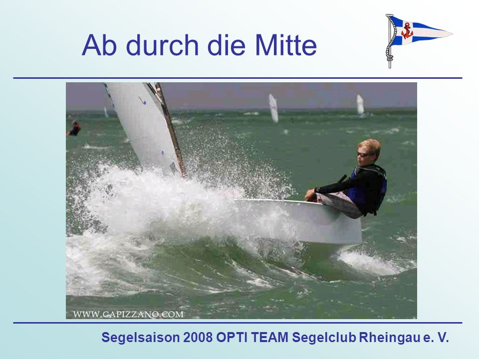 Segelsaison 2008 OPTI TEAM Segelclub Rheingau e. V. Ab durch die Mitte