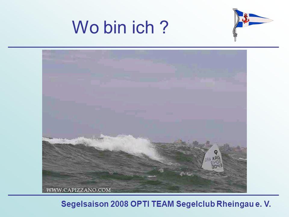 Segelsaison 2008 OPTI TEAM Segelclub Rheingau e. V. Wo bin ich