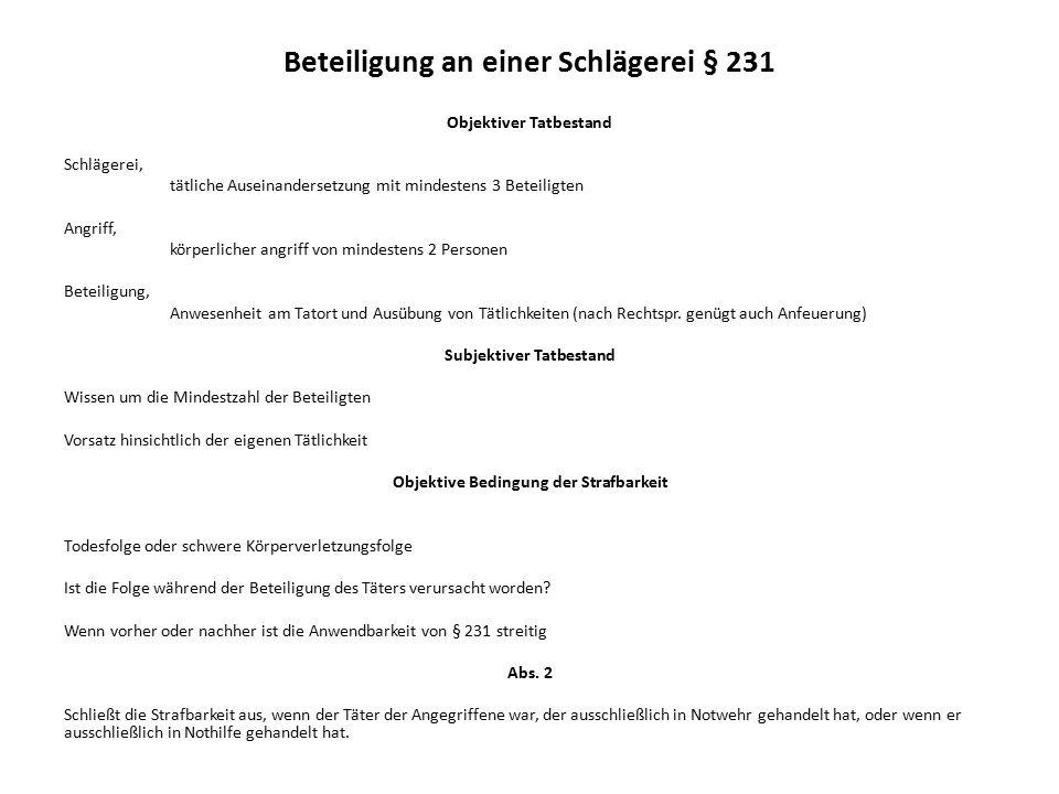 Beteiligung an einer Schlägerei § 231 Objektiver Tatbestand Schlägerei, tätliche Auseinandersetzung mit mindestens 3 Beteiligten Angriff, körperlicher
