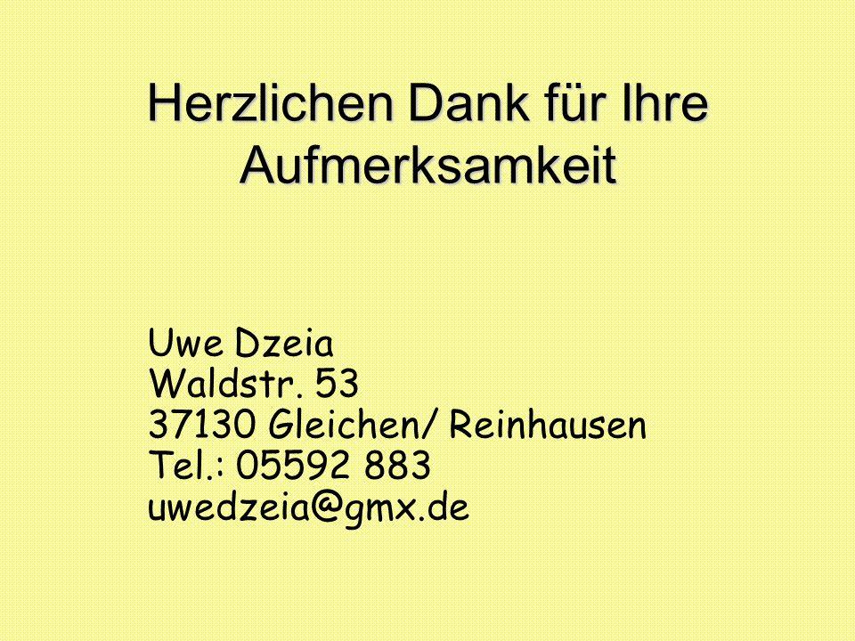 Herzlichen Dank für Ihre Aufmerksamkeit Uwe Dzeia Waldstr. 53 37130 Gleichen/ Reinhausen Tel.: 05592 883 uwedzeia@gmx.de