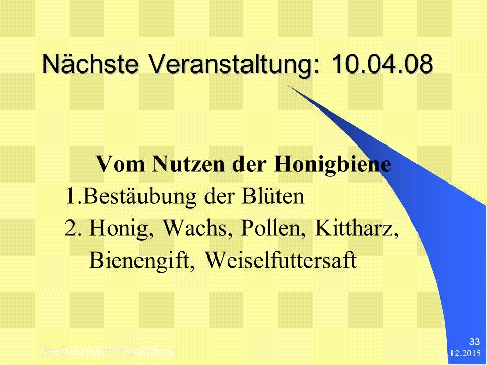 Nächste Veranstaltung: 10.04.08 Vom Nutzen der Honigbiene 1.Bestäubung der Blüten 2. Honig, Wachs, Pollen, Kittharz, Bienengift, Weiselfuttersaft 11.1