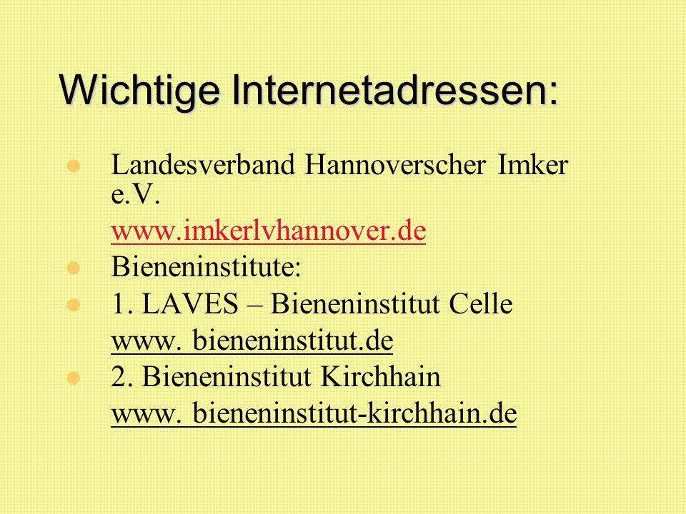 Wichtige Internetadressen: Landesverband Hannoverscher Imker e.V. www.imkerlvhannover.de Bieneninstitute: 1. LAVES – Bieneninstitut Celle www. bieneni