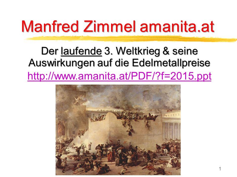 Manfred Zimmel http://www.amanita.at 1 Manfred Zimmel amanita.at Der laufende 3. Weltkrieg & seine Auswirkungen auf die Edelmetallpreise http://www.am