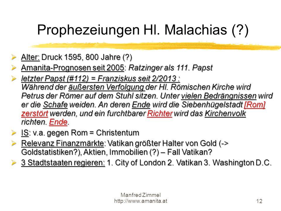 Manfred Zimmel http://www.amanita.at 12 Prophezeiungen Hl. Malachias (?)  Alter: Druck 1595, 800 Jahre (?)  Amanita-Prognosen seit 2005: Ratzinger a