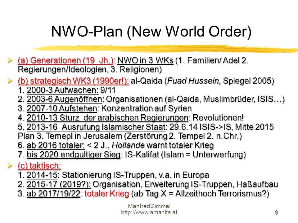 Manfred Zimmel http://www.amanita.at 9 NWO-Plan (New World Order)  (a) Generationen (19 Jh.): NWO in 3 WKs (1. Familien/ Adel 2. Regierungen/Ideologi