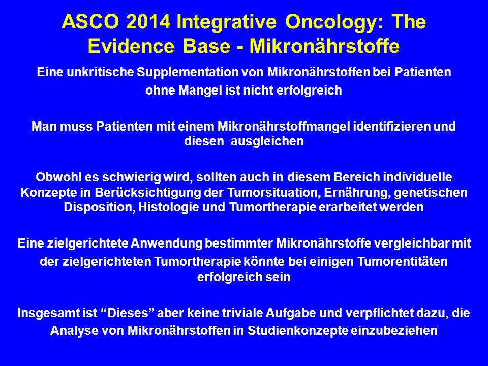 ASCO 2014 Integrative Oncology: The Evidence Base - Mikronährstoffe Eine unkritische Supplementation von Mikronährstoffen bei Patienten ohne Mangel is