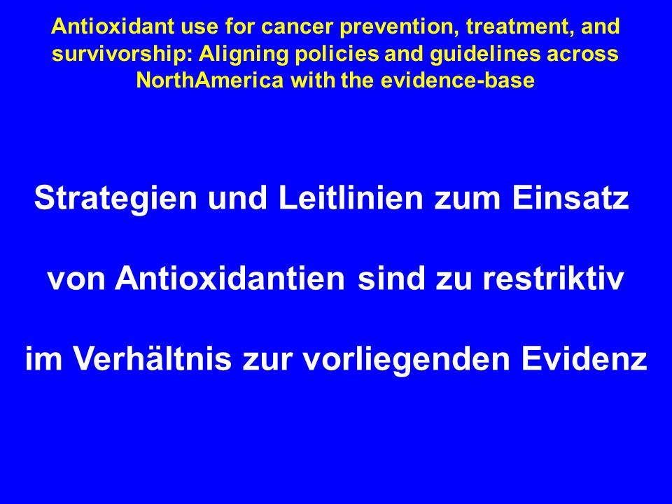 Antioxidant use for cancer prevention, treatment, and survivorship: Aligning policies and guidelines across NorthAmerica with the evidence-base Strate