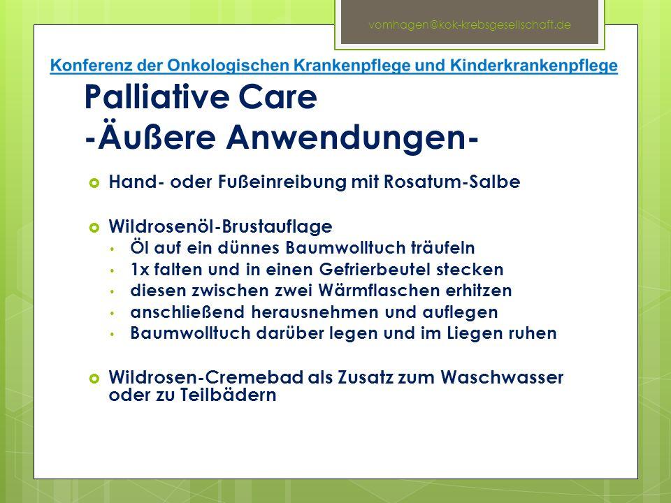 Palliative Care -Äußere Anwendungen-  Hand- oder Fußeinreibung mit Rosatum-Salbe  Wildrosenöl-Brustauflage Öl auf ein dünnes Baumwolltuch träufeln 1