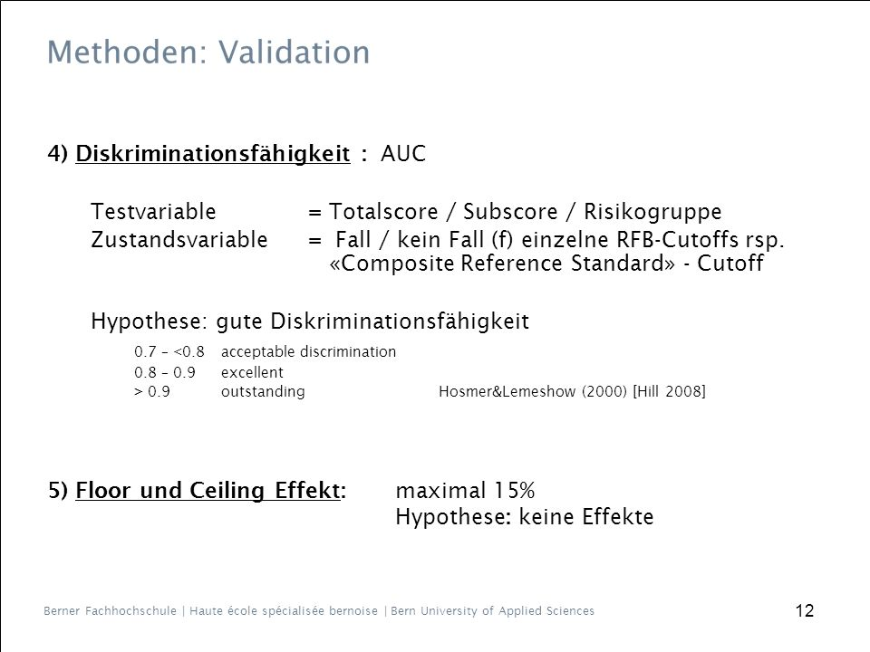 Berner Fachhochschule | Haute école spécialisée bernoise | Bern University of Applied Sciences 4) Diskriminationsfähigkeit : AUC Testvariable = Totalscore / Subscore / Risikogruppe Zustandsvariable= Fall / kein Fall (f) einzelne RFB-Cutoffs rsp.