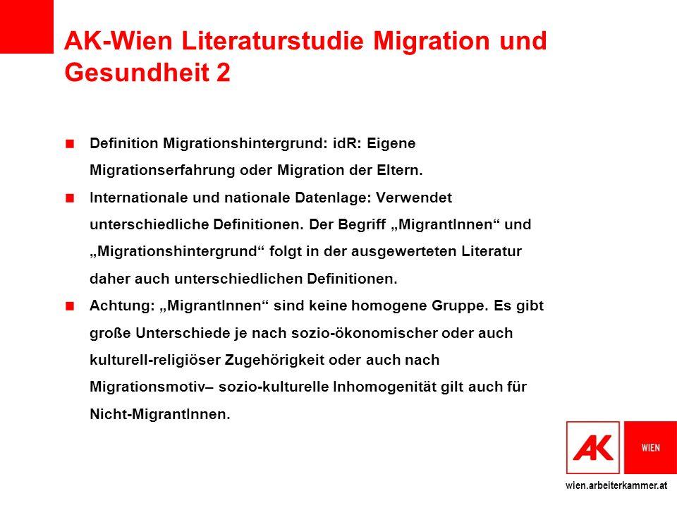 wien.arbeiterkammer.at AK-Wien Literaturstudie Migration und Gesundheit 2 Definition Migrationshintergrund: idR: Eigene Migrationserfahrung oder Migration der Eltern.