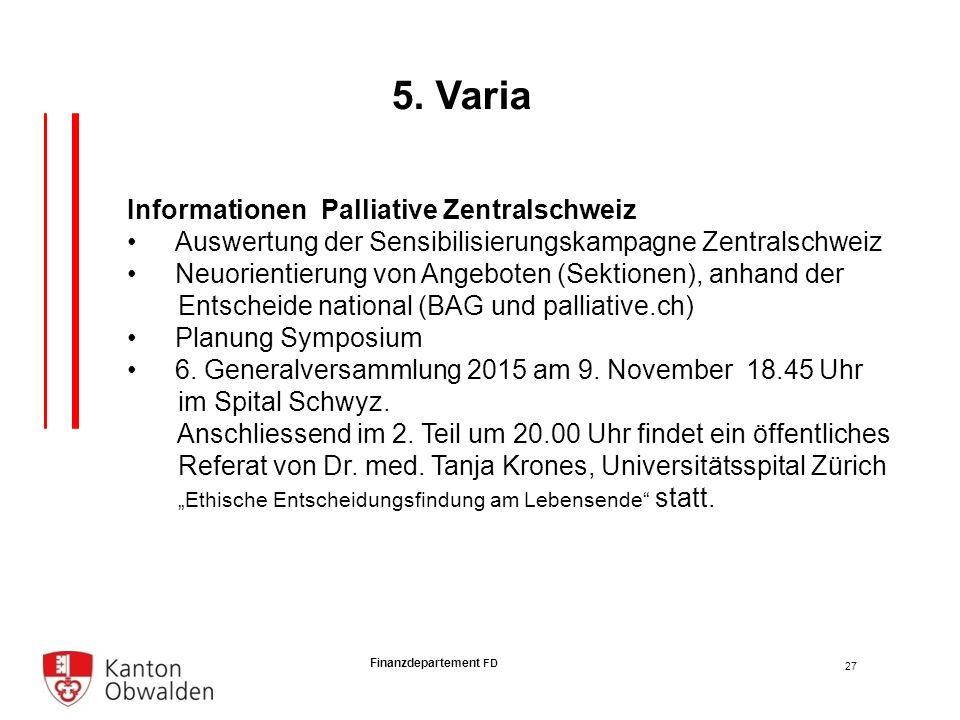 Finanzdepartement FD Informationen Palliative Zentralschweiz Auswertung der Sensibilisierungskampagne Zentralschweiz Neuorientierung von Angeboten (Sektionen), anhand der Entscheide national (BAG und palliative.ch) Planung Symposium 6.
