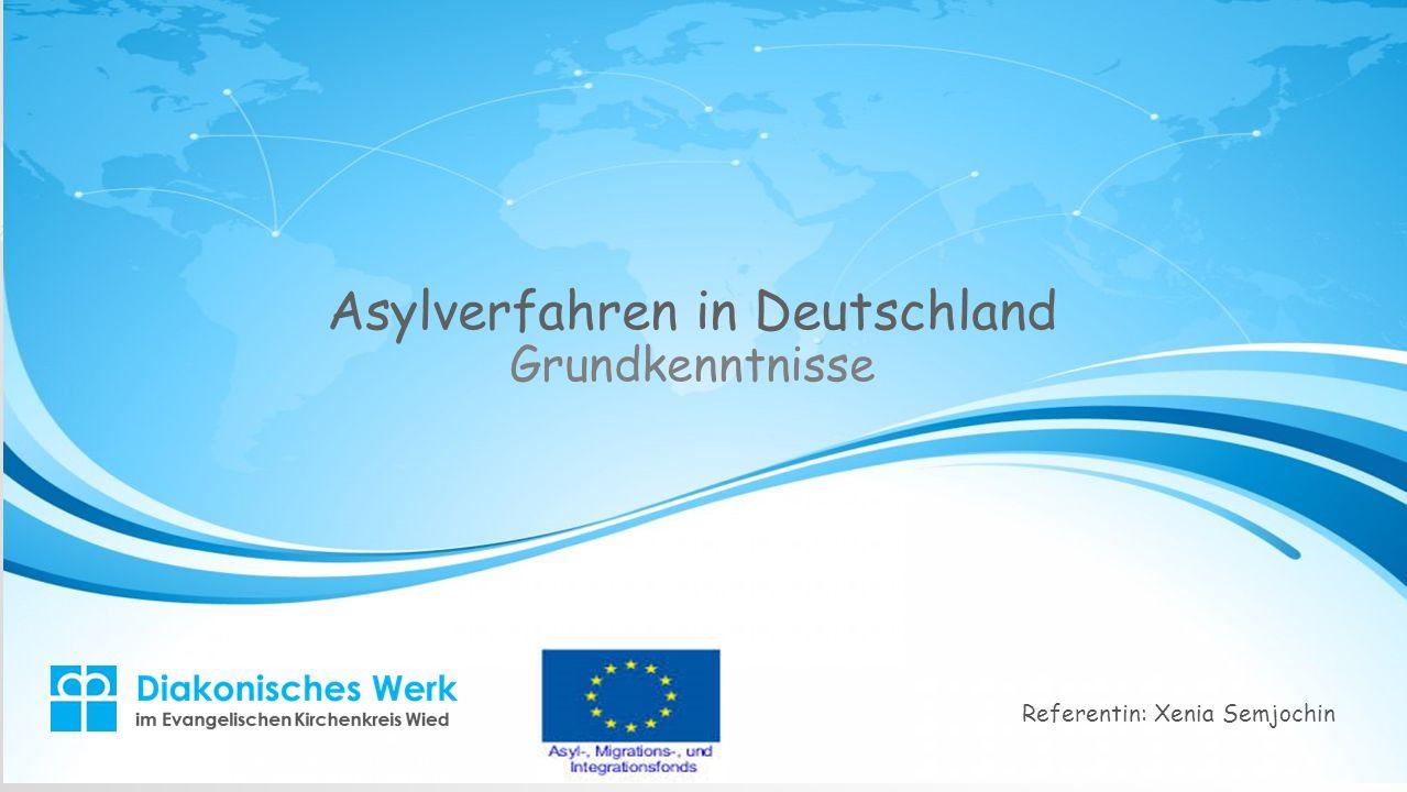 Asylverfahren in Deutschland Grundkenntnisse Referentin: Xenia Semjochin