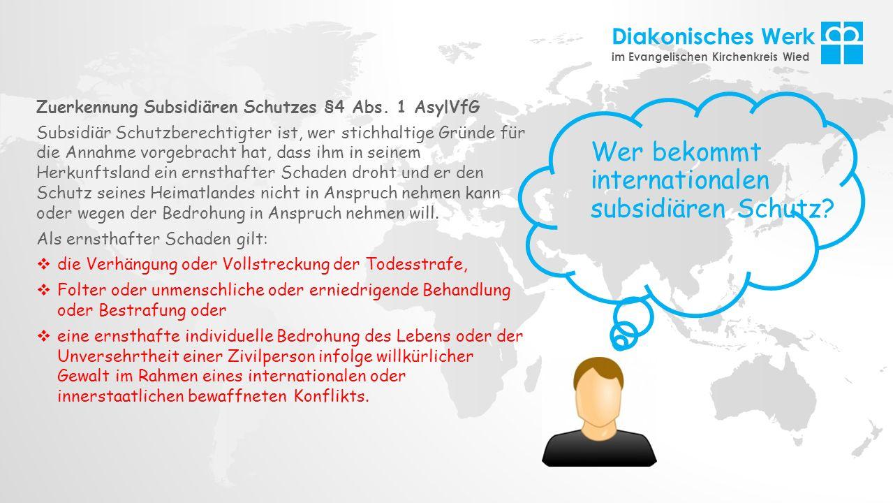 Diakonisches Werk im Evangelischen Kirchenkreis Wied Wer bekommt internationalen subsidiären Schutz? Zuerkennung Subsidiären Schutzes §4 Abs. 1 AsylVf
