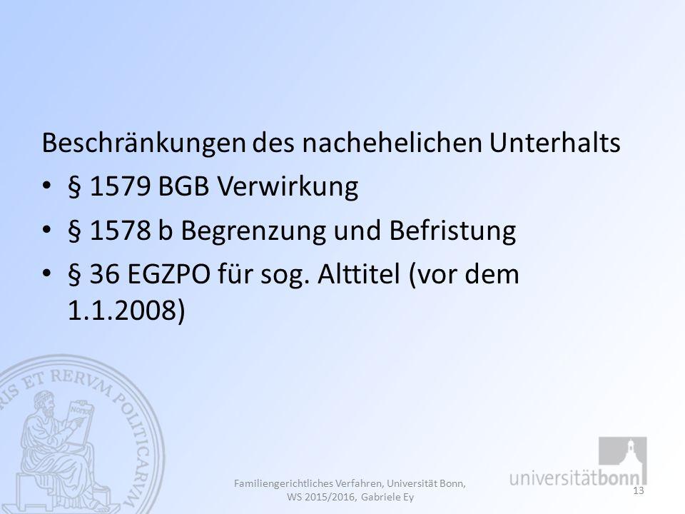 Beschränkungen des nachehelichen Unterhalts § 1579 BGB Verwirkung § 1578 b Begrenzung und Befristung § 36 EGZPO für sog.