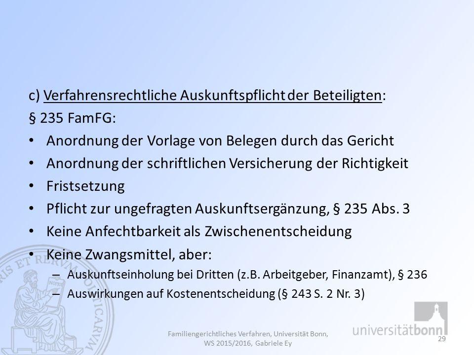 c) Verfahrensrechtliche Auskunftspflicht der Beteiligten: § 235 FamFG: Anordnung der Vorlage von Belegen durch das Gericht Anordnung der schriftlichen Versicherung der Richtigkeit Fristsetzung Pflicht zur ungefragten Auskunftsergänzung, § 235 Abs.