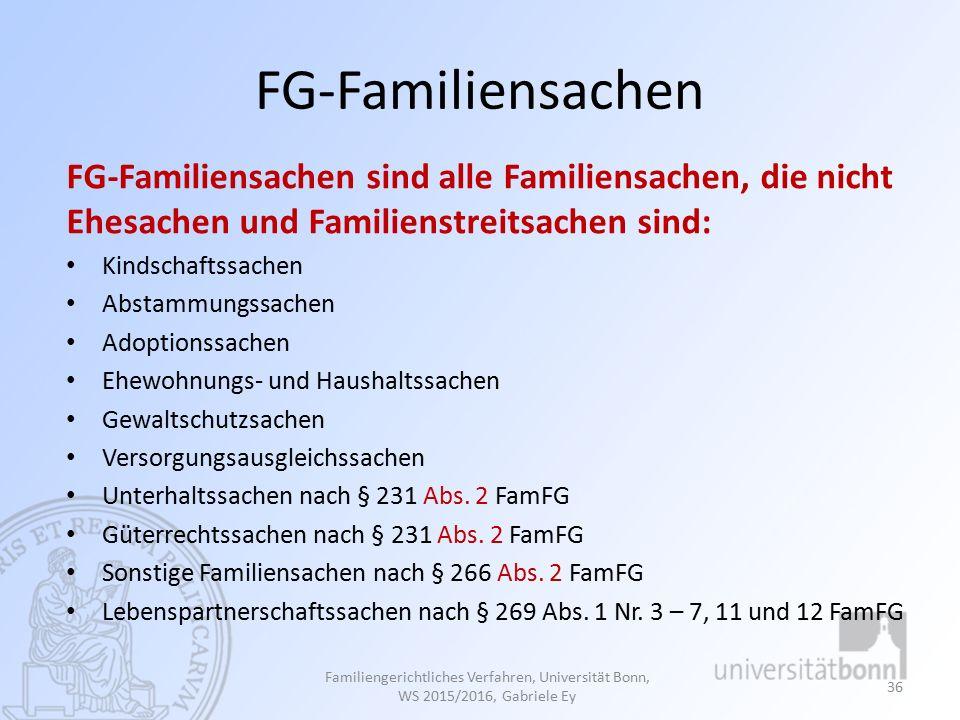 FG-Familiensachen FG-Familiensachen sind alle Familiensachen, die nicht Ehesachen und Familienstreitsachen sind: Kindschaftssachen Abstammungssachen Adoptionssachen Ehewohnungs- und Haushaltssachen Gewaltschutzsachen Versorgungsausgleichssachen Unterhaltssachen nach § 231 Abs.