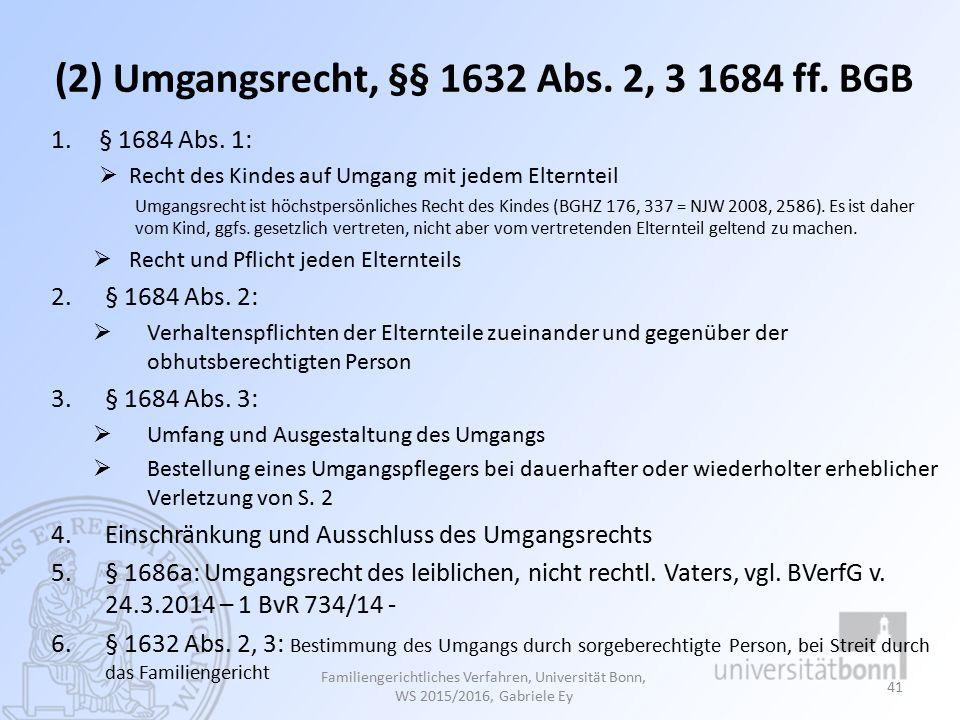 (2) Umgangsrecht, §§ 1632 Abs.2, 3 1684 ff. BGB 1.§ 1684 Abs.