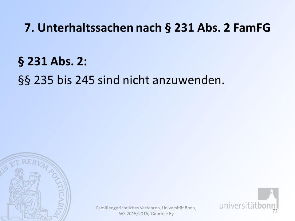 7.Unterhaltssachen nach § 231 Abs. 2 FamFG § 231 Abs.