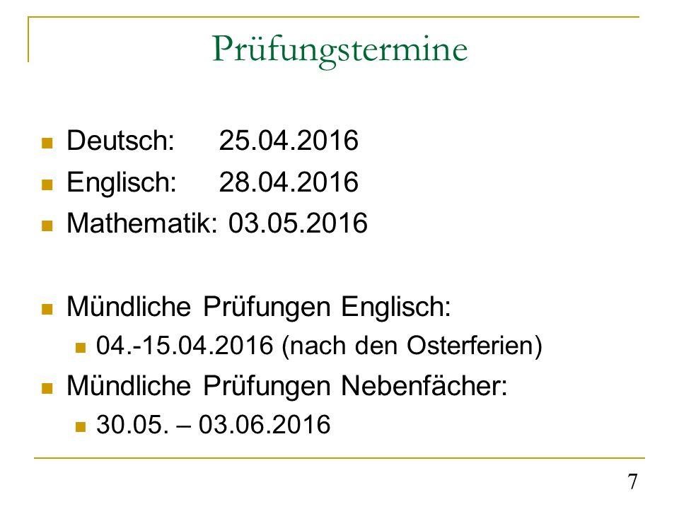 7 Prüfungstermine Deutsch: 25.04.2016 Englisch:28.04.2016 Mathematik: 03.05.2016 Mündliche Prüfungen Englisch: 04.-15.04.2016 (nach den Osterferien) Mündliche Prüfungen Nebenfächer: 30.05.