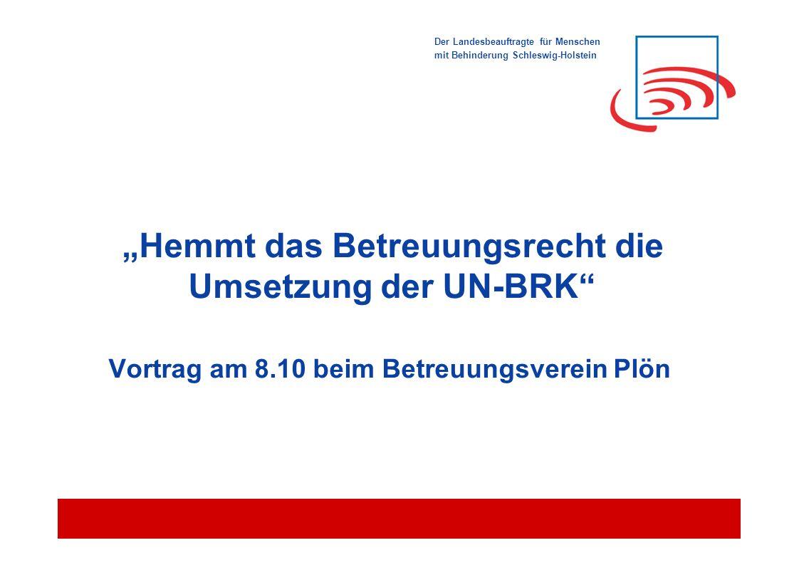 """Der Landesbeauftragte für Menschen mit Behinderung Schleswig-Holstein """"Hemmt das Betreuungsrecht die Umsetzung der UN-BRK"""" Vortrag am 8.10 beim Betreu"""