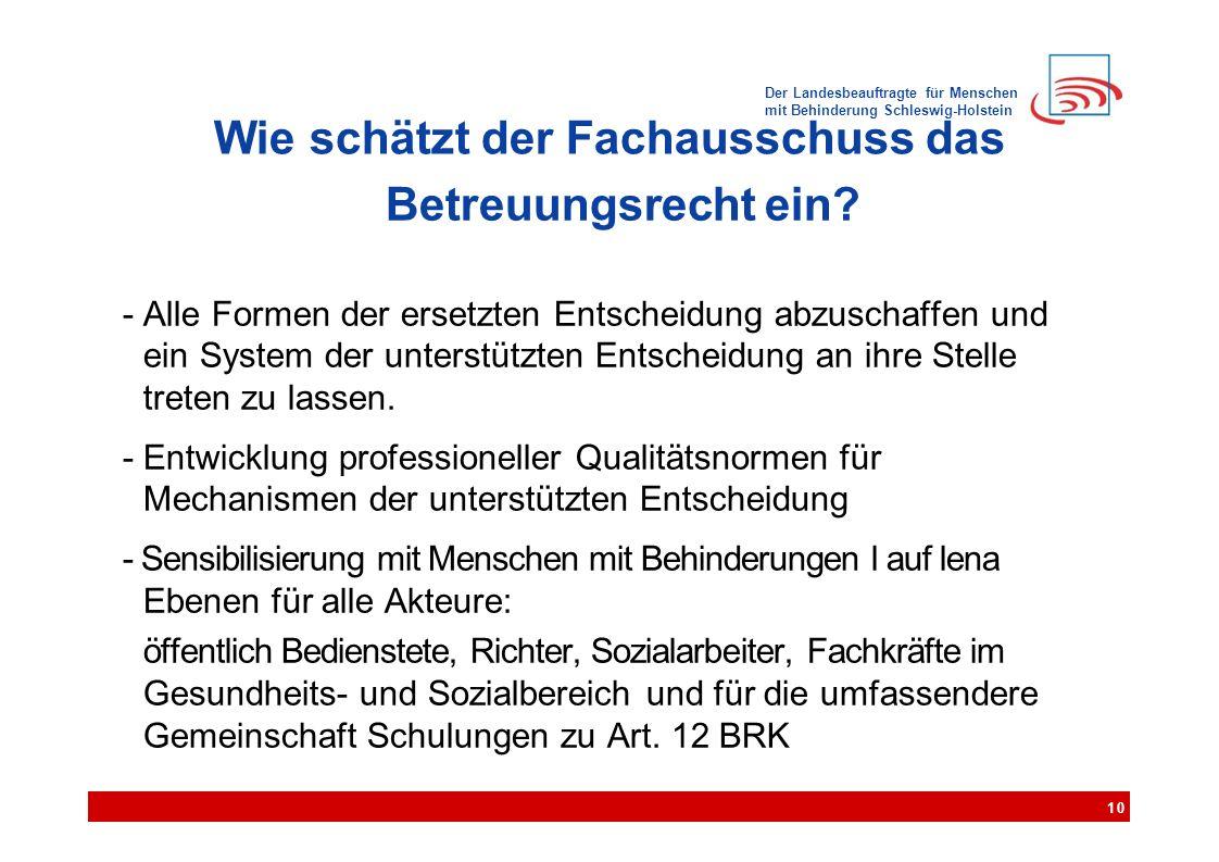 Der Landesbeauftragte für Menschen mit Behinderung Schleswig-Holstein Wie schätzt der Fachausschuss das Betreuungsrecht ein? - Alle Formen der ersetzt