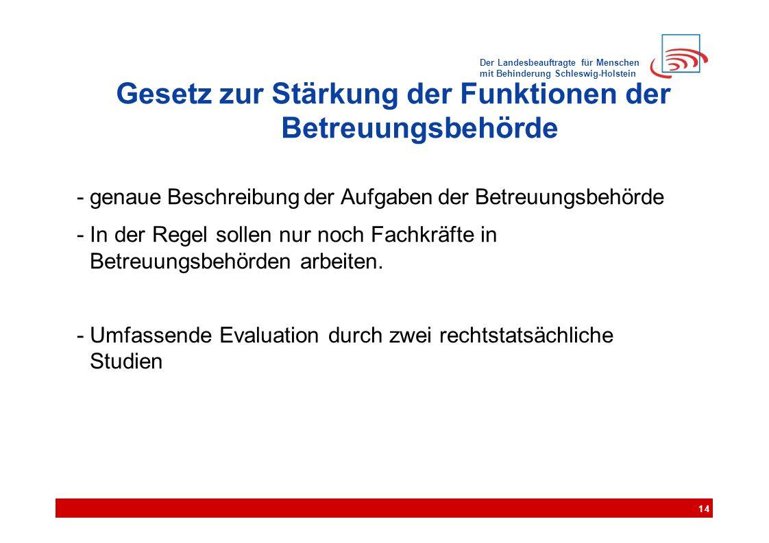 Der Landesbeauftragte für Menschen mit Behinderung Schleswig-Holstein Gesetz zur Stärkung der Funktionen der Betreuungsbehörde - genaue Beschreibung der Aufgaben der Betreuungsbehörde - In der Regel sollen nur noch Fachkräfte in Betreuungsbehörden arbeiten.