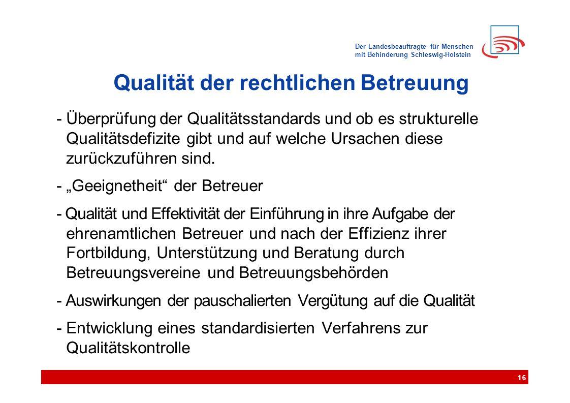 Der Landesbeauftragte für Menschen mit Behinderung Schleswig-Holstein Qualität der rechtlichen Betreuung - Überprüfung der Qualitätsstandards und ob es strukturelle Qualitätsdefizite gibt und auf welche Ursachen diese zurückzuführen sind.