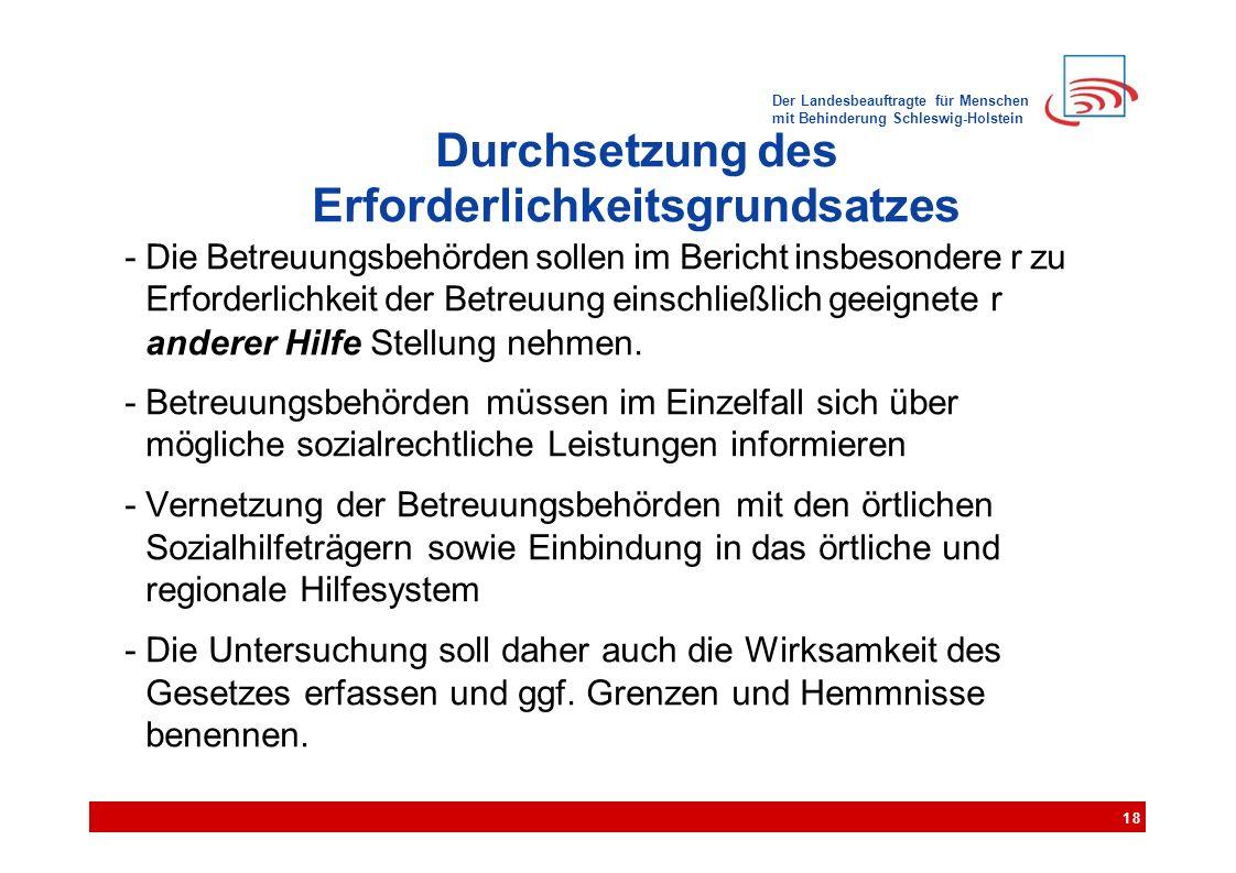 Der Landesbeauftragte für Menschen mit Behinderung Schleswig-Holstein Durchsetzung des Erforderlichkeitsgrundsatzes - Die Betreuungsbehörden sollen im Bericht insbesondere r zu Erforderlichkeit der Betreuung einschließlich geeignete r anderer Hilfe Stellung nehmen.