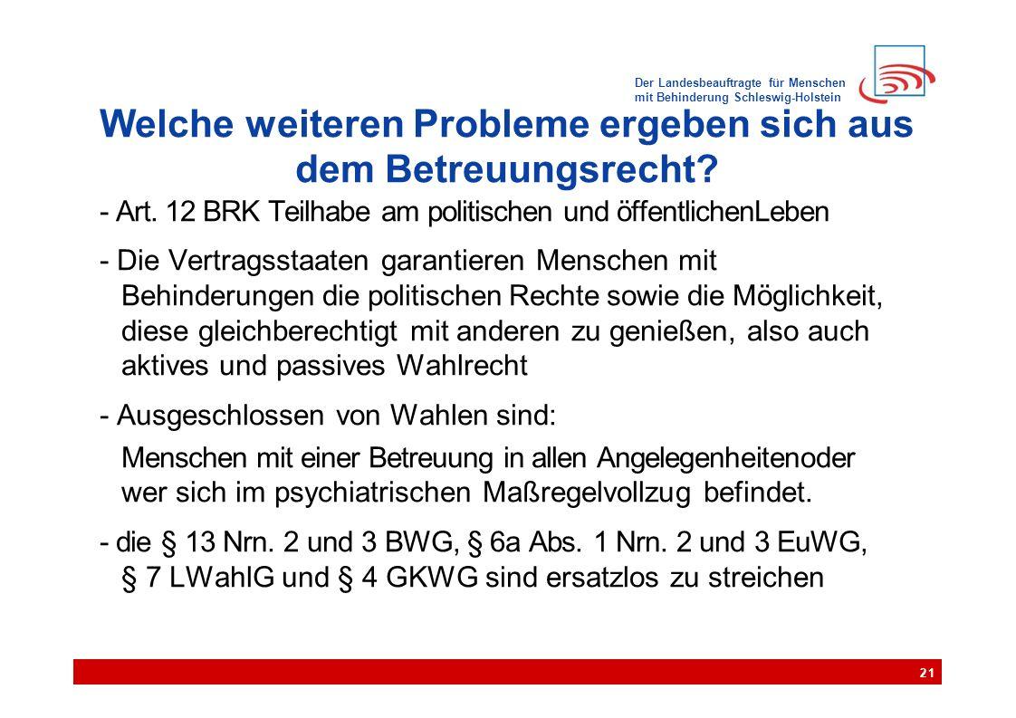Der Landesbeauftragte für Menschen mit Behinderung Schleswig-Holstein Welche weiteren Probleme ergeben sich aus dem Betreuungsrecht? - Art. 12 BRK Tei