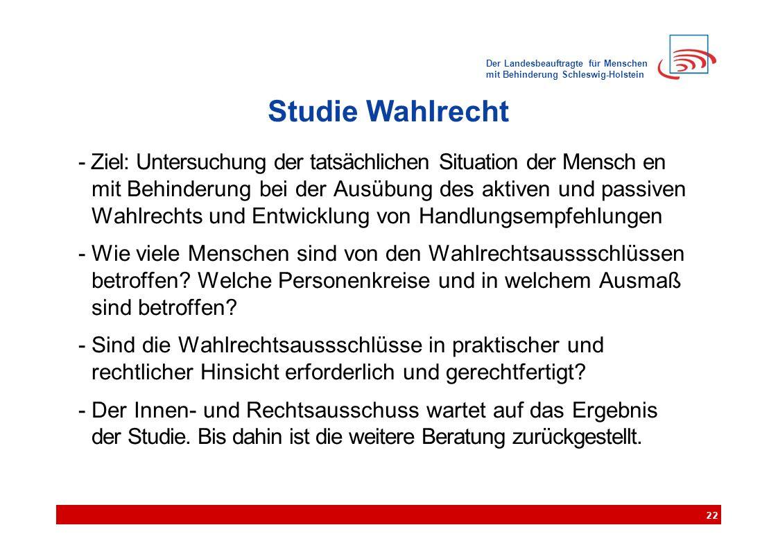 Der Landesbeauftragte für Menschen mit Behinderung Schleswig-Holstein Studie Wahlrecht - Ziel: Untersuchung der tatsächlichen Situation der Mensch en