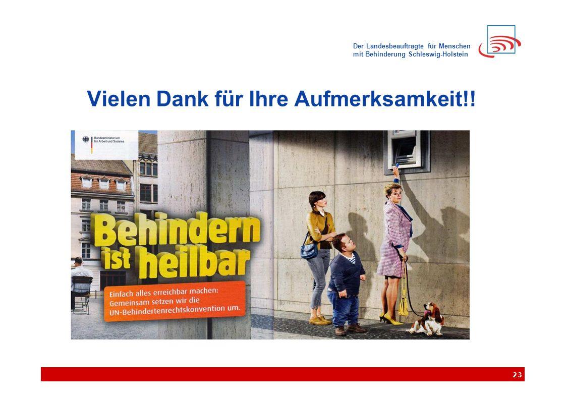 Der Landesbeauftragte für Menschen mit Behinderung Schleswig-Holstein Vielen Dank für Ihre Aufmerksamkeit!! 23