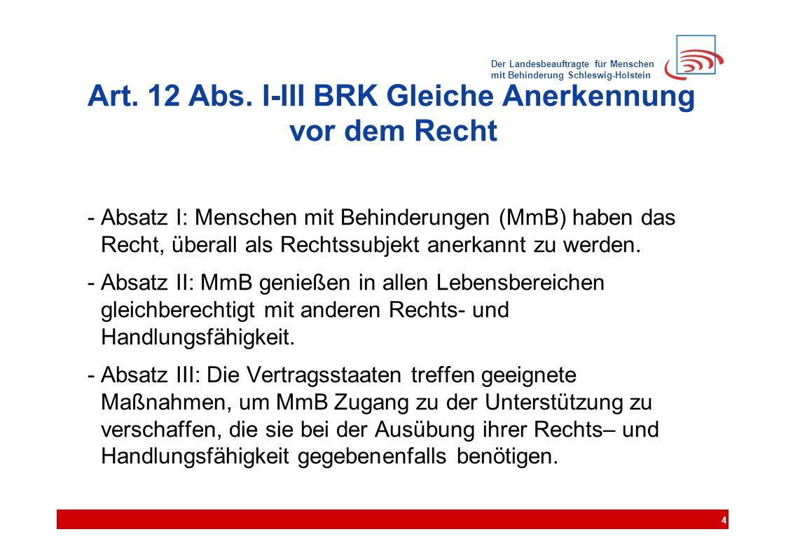 Der Landesbeauftragte für Menschen mit Behinderung Schleswig-Holstein Art. 12 Abs. I-III BRK Gleiche Anerkennung vor dem Recht - Absatz I: Menschen mi