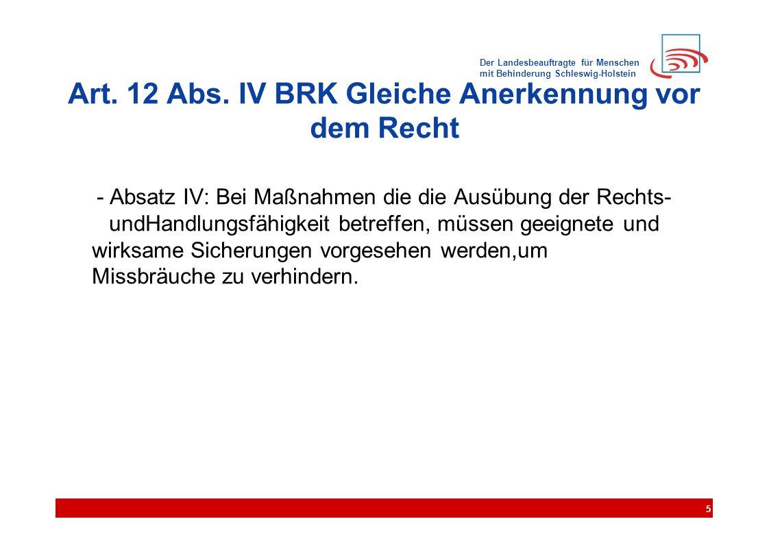 Der Landesbeauftragte für Menschen mit Behinderung Schleswig-Holstein Art. 12 Abs. IV BRK Gleiche Anerkennung vor dem Recht - Absatz IV: Bei Maßnahmen