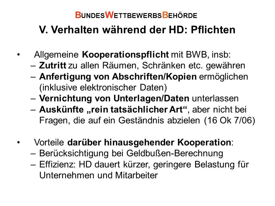 V. Verhalten während der HD: Pflichten Allgemeine Kooperationspflicht mit BWB, insb: –Zutritt zu allen Räumen, Schränken etc. gewähren –Anfertigung vo