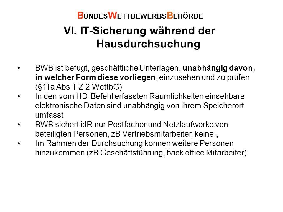 VI. IT-Sicherung während der Hausdurchsuchung BWB ist befugt, geschäftliche Unterlagen, unabhängig davon, in welcher Form diese vorliegen, einzusehen