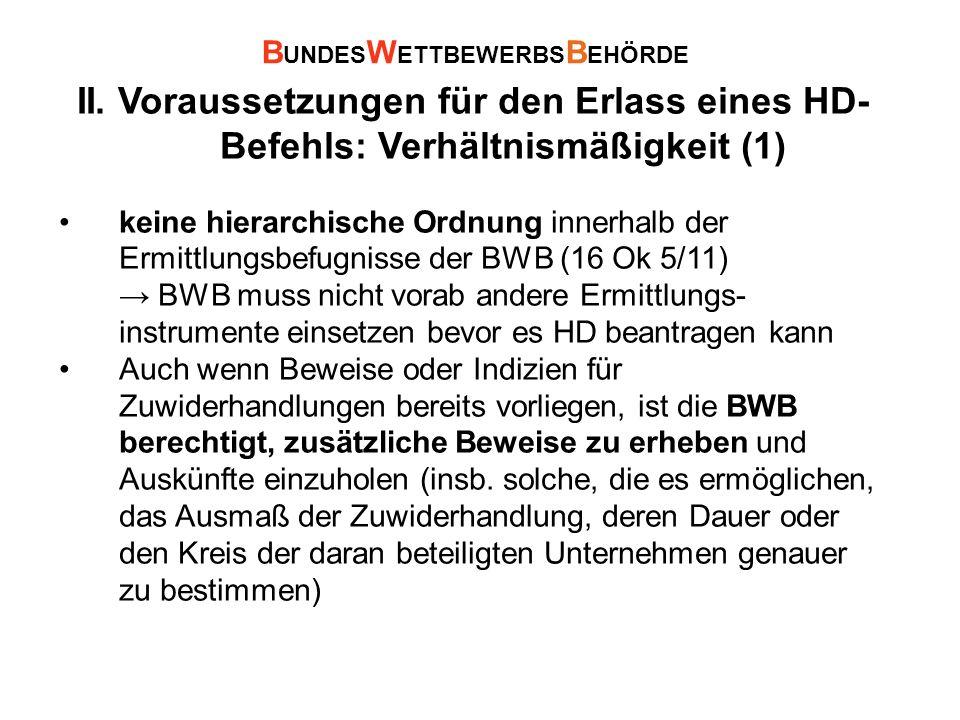 II. Voraussetzungen für den Erlass eines HD- Befehls: Verhältnismäßigkeit (1) keine hierarchische Ordnung innerhalb der Ermittlungsbefugnisse der BWB