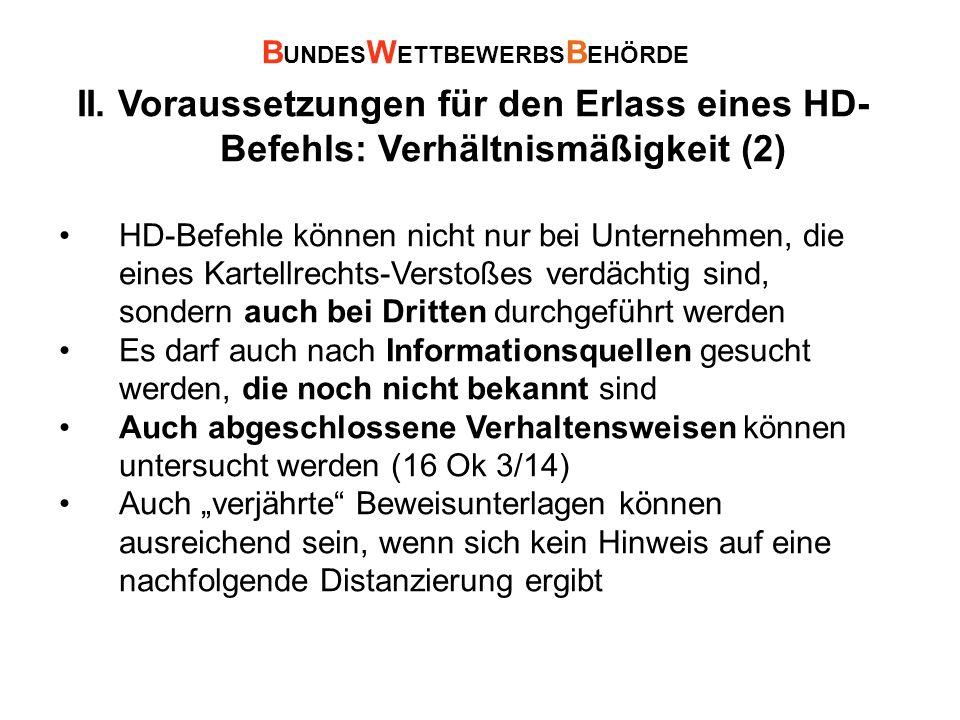 II. Voraussetzungen für den Erlass eines HD- Befehls: Verhältnismäßigkeit (2) HD-Befehle können nicht nur bei Unternehmen, die eines Kartellrechts-Ver