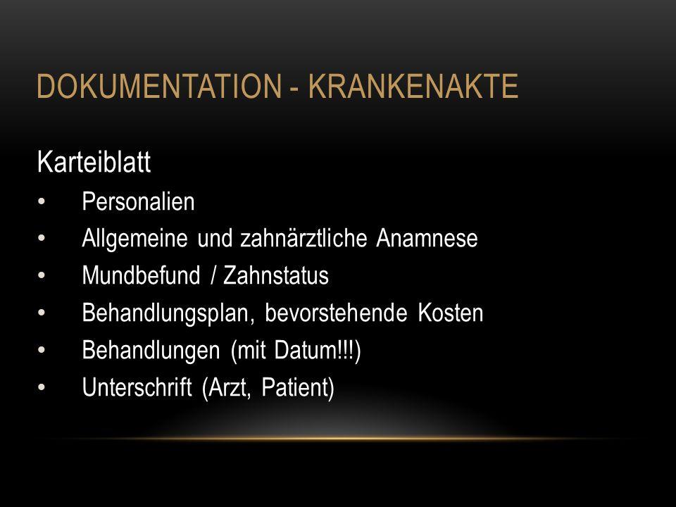 DOKUMENTATION - KRANKENAKTE Karteiblatt Personalien Allgemeine und zahnärztliche Anamnese Mundbefund / Zahnstatus Behandlungsplan, bevorstehende Koste