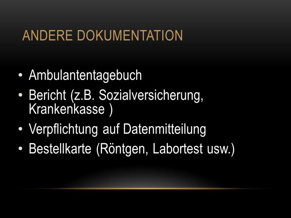 ANDERE DOKUMENTATION Ambulantentagebuch Bericht (z.B. Sozialversicherung, Krankenkasse ) Verpflichtung auf Datenmitteilung Bestellkarte (Röntgen, Labo
