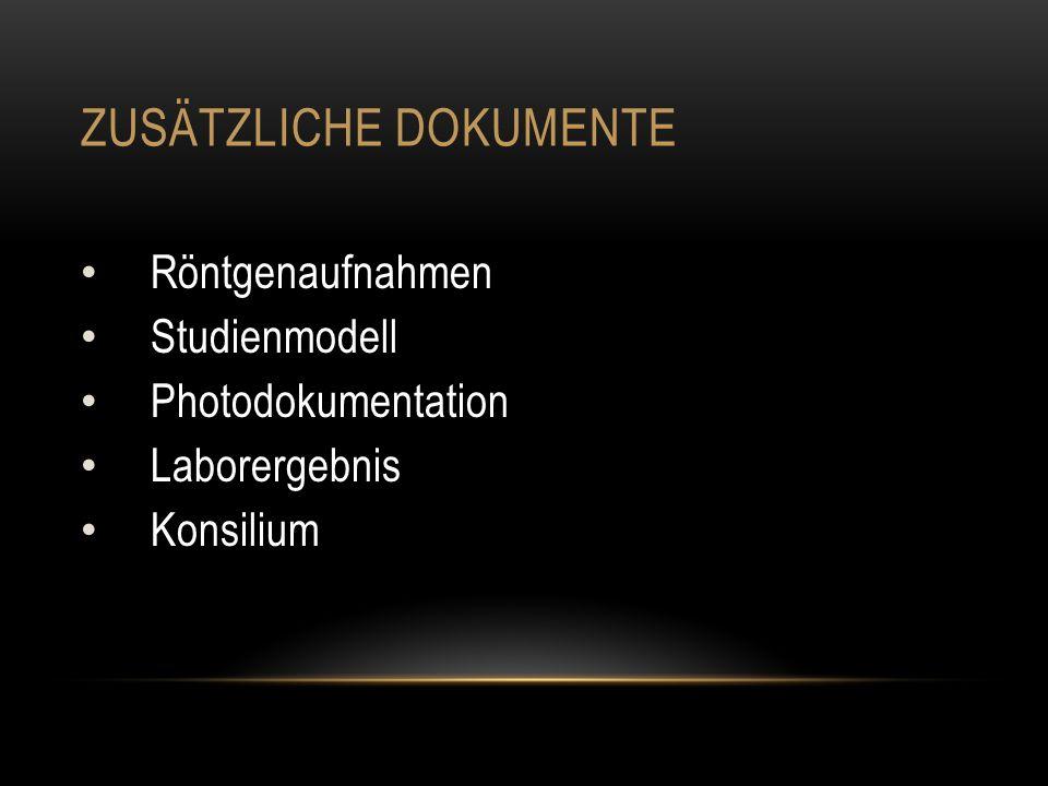 ZUSÄTZLICHE DOKUMENTE Röntgenaufnahmen Studienmodell Photodokumentation Laborergebnis Konsilium