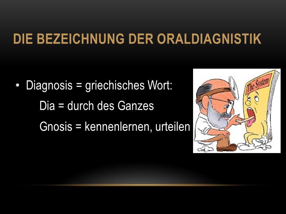 DIE BEZEICHNUNG DER ORALDIAGNISTIK Diagnosis = griechisches Wort: Dia = durch des Ganzes Gnosis = kennenlernen, urteilen