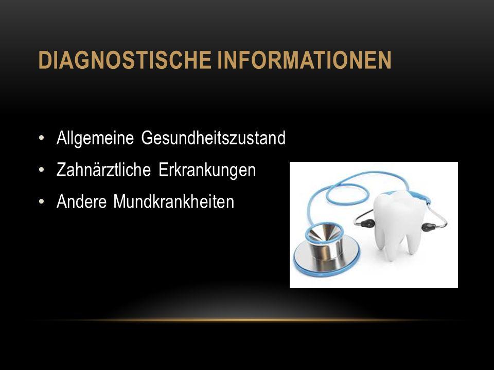 Zusammensammlung von diagnostischen Informationen Zahnärztliche diagnostische Datenbank Sammlung von zusätzlichen Informationen Beurteilung der diagnostischen Informationen, Systematisierung von gefundenen Abnormalitäten