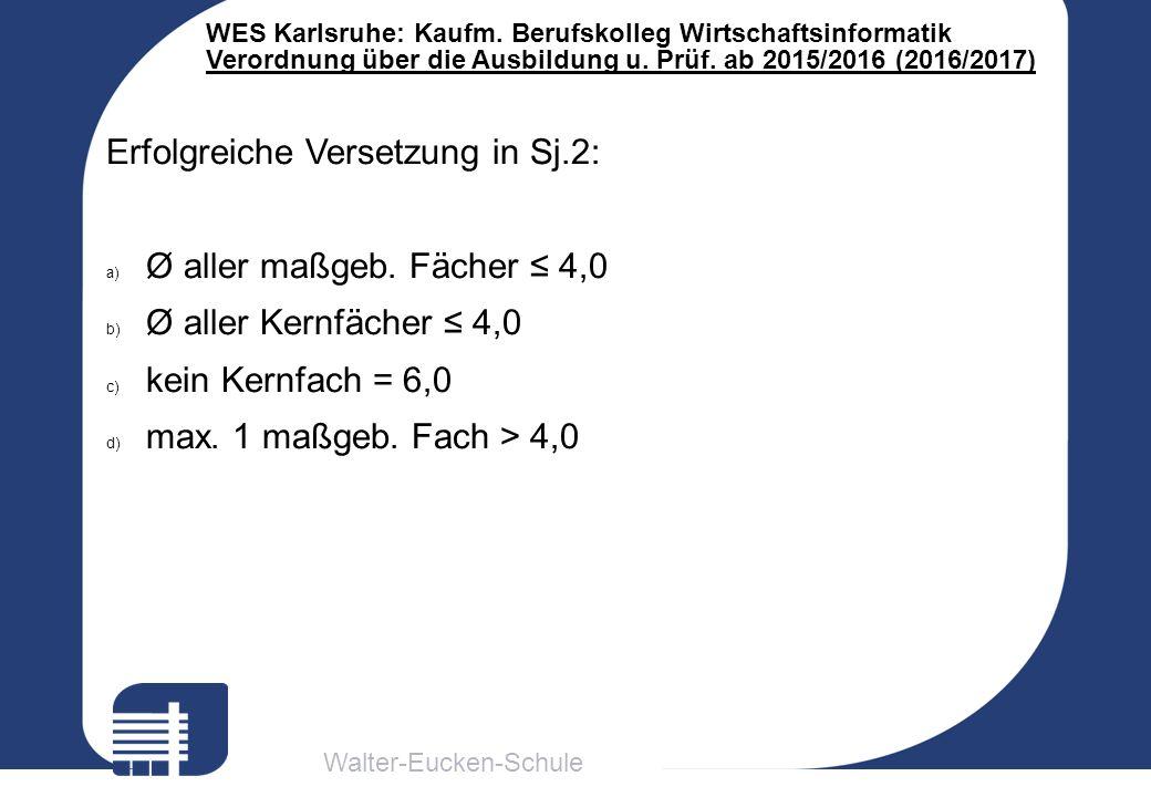 Walter-Eucken-Schule WES Karlsruhe: Kaufm. Berufskolleg Wirtschaftsinformatik Verordnung über die Ausbildung u. Prüf. ab 2015/2016 (2016/2017) Erfolgr