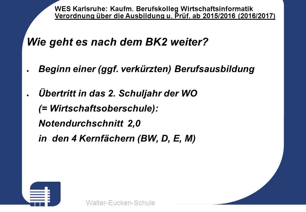 Walter-Eucken-Schule WES Karlsruhe: Kaufm. Berufskolleg Wirtschaftsinformatik Verordnung über die Ausbildung u. Prüf. ab 2015/2016 (2016/2017) Wie geh