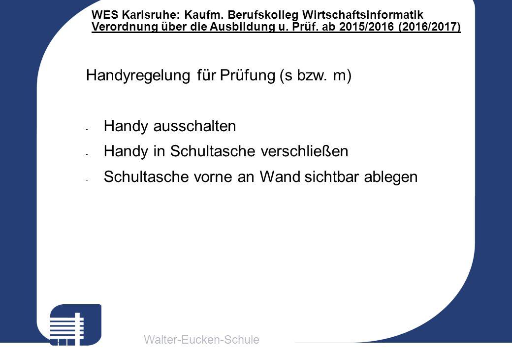 Walter-Eucken-Schule WES Karlsruhe: Kaufm. Berufskolleg Wirtschaftsinformatik Verordnung über die Ausbildung u. Prüf. ab 2015/2016 (2016/2017) Handyre