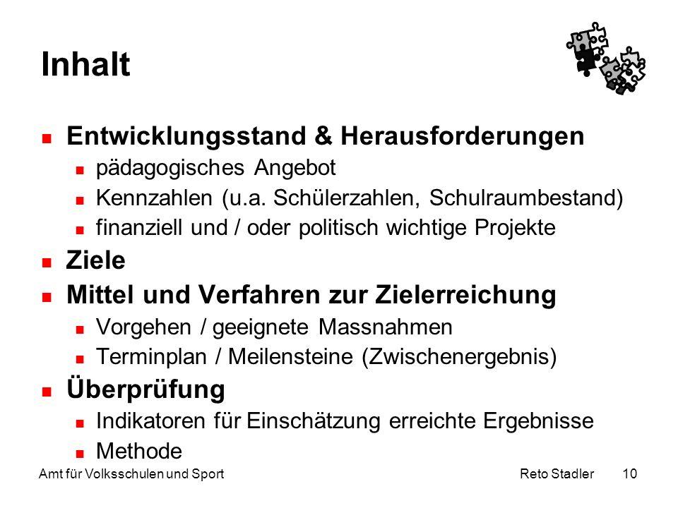 Reto Stadler Amt für Volksschulen und Sport 10 Inhalt Entwicklungsstand & Herausforderungen pädagogisches Angebot Kennzahlen (u.a. Schülerzahlen, Schu