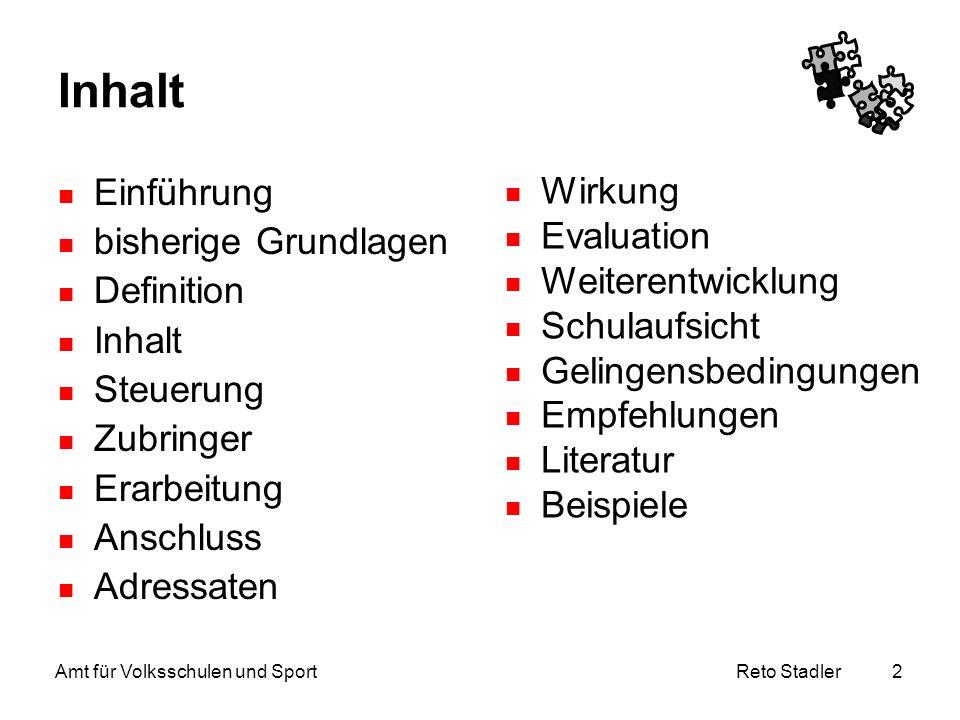 Reto Stadler Amt für Volksschulen und Sport 2 Inhalt Einführung bisherige Grundlagen Definition Inhalt Steuerung Zubringer Erarbeitung Anschluss Adres