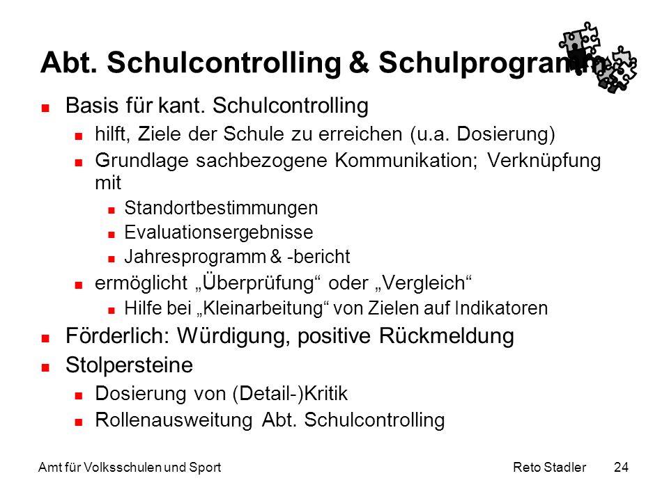 Reto Stadler Amt für Volksschulen und Sport 24 Abt. Schulcontrolling & Schulprogramm Basis für kant. Schulcontrolling hilft, Ziele der Schule zu errei
