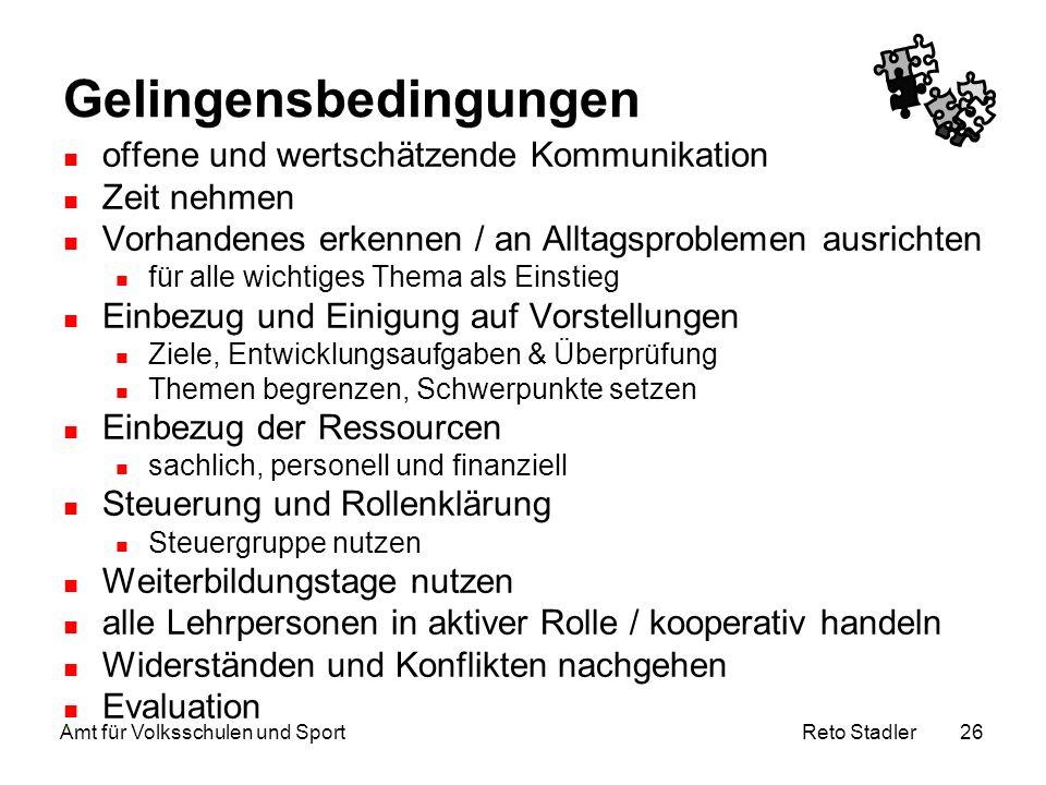 Reto Stadler Amt für Volksschulen und Sport 26 Gelingensbedingungen offene und wertschätzende Kommunikation Zeit nehmen Vorhandenes erkennen / an Allt