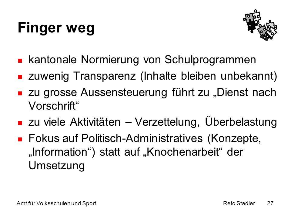 Reto Stadler Amt für Volksschulen und Sport 27 Finger weg kantonale Normierung von Schulprogrammen zuwenig Transparenz (Inhalte bleiben unbekannt) zu